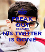 FREAK OUT BECAUSE HIS TWITTER IS GONE - Personalised Poster A4 size