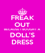 FREAK OUT BECAUSE I BOUGHT A DOLL'S DRESS - Personalised Poster A4 size