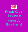 Freak Out  Because I Have A Boyfriend - Personalised Poster A4 size