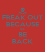 FREAK OUT BECAUSE I'LL BE BACK - Personalised Poster A4 size