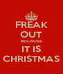 FREAK OUT BECAUSE IT IS CHRISTMAS - Personalised Poster A4 size