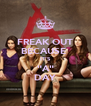 """FREAK OUT BECAUSE  IT'S """"A"""" DAY - Personalised Poster A4 size"""