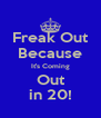 Freak Out Because It's Coming Out in 20! - Personalised Poster A4 size