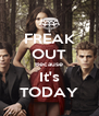 FREAK OUT Because It's TODAY - Personalised Poster A4 size