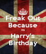 Freak Out Because Its Harry's Birthday - Personalised Poster A4 size