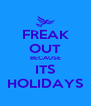 FREAK OUT BECAUSE ITS HOLIDAYS - Personalised Poster A4 size