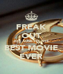 FREAK OUT BECAUSE ITS THE BEST MOVIE EVER - Personalised Poster A4 size