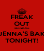 FREAK OUT BECAUSE JENNA'S BAK TONIGHT! - Personalised Poster A4 size