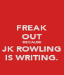 FREAK OUT BECAUSE JK ROWLING IS WRITING. - Personalised Poster A4 size