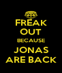 FREAK OUT BECAUSE JONAS ARE BACK - Personalised Poster A4 size