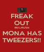 FREAK OUT BECAUSE MONA HAS TWEEZERS!! - Personalised Poster A4 size