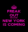 FREAK OUT BECAUSE NEW YORK IS COMING - Personalised Poster A4 size