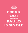 FREAK OUT BECAUSE PAULO IS SINGLE - Personalised Poster A4 size