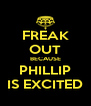 FREAK OUT BECAUSE PHILLIP IS EXCITED - Personalised Poster A4 size