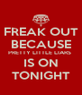 FREAK OUT BECAUSE PRETTY LITTLE LIARS  IS ON TONIGHT - Personalised Poster A4 size