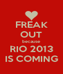 FREAK OUT because RIO 2013 IS COMING - Personalised Poster A4 size