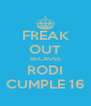 FREAK OUT BECAUSE RODI CUMPLE 16 - Personalised Poster A4 size