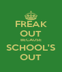 FREAK OUT BECAUSE SCHOOL'S OUT - Personalised Poster A4 size