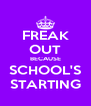 FREAK OUT BECAUSE SCHOOL'S STARTING - Personalised Poster A4 size