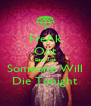 FreAk Out BecAuse Someone Will Die Tonight - Personalised Poster A4 size