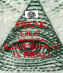 FREAK OUT BECAUSE THE ILLUMINATI IS REAL! - Personalised Poster A4 size