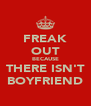 FREAK OUT BECAUSE THERE ISN'T BOYFRIEND - Personalised Poster A4 size