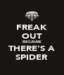 FREAK OUT BECAUSE THERE'S A SPIDER - Personalised Poster A4 size