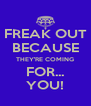 FREAK OUT BECAUSE THEY'RE COMING FOR... YOU! - Personalised Poster A4 size
