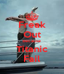 Freak Out Because Titanic Fail - Personalised Poster A4 size
