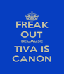 FREAK OUT BECAUSE TIVA IS CANON - Personalised Poster A4 size