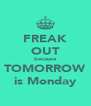 FREAK OUT because TOMORROW is Monday - Personalised Poster A4 size