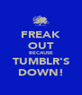 FREAK OUT BECAUSE TUMBLR'S DOWN! - Personalised Poster A4 size