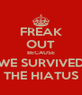 FREAK OUT BECAUSE WE SURVIVED THE HIATUS - Personalised Poster A4 size