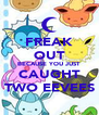 FREAK OUT BECAUSE YOU JUST CAUGHT TWO EEVEES - Personalised Poster A4 size