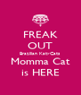 FREAK OUT Brazilian KatyCats Momma Cat is HERE - Personalised Poster A4 size