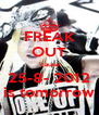 FREAK OUT 'cause 25-8- 2012 is tomorrow - Personalised Poster A4 size