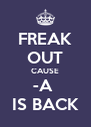 FREAK OUT CAUSE -A  IS BACK - Personalised Poster A4 size