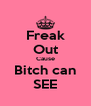 Freak Out Cause Bitch can SEE - Personalised Poster A4 size