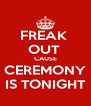 FREAK  OUT  CAUSE CEREMONY IS TONIGHT - Personalised Poster A4 size