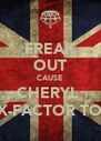 FREAK OUT CAUSE CHERYL  IS ON X-FACTOR TONIGHT - Personalised Poster A4 size
