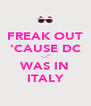 """FREAK OUT 'CAUSE DC -.-"""" WAS IN ITALY - Personalised Poster A4 size"""