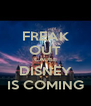 FREAK OUT CAUSE DISNEY IS COMING - Personalised Poster A4 size