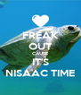 FREAK OUT CAUSE IT'S NISAAC TIME - Personalised Poster A4 size
