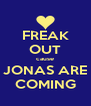 FREAK OUT cause JONAS ARE COMING - Personalised Poster A4 size