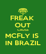 FREAK  OUT CAUSE MCFLY IS  IN BRAZIL - Personalised Poster A4 size
