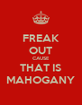 FREAK OUT CAUSE THAT IS MAHOGANY - Personalised Poster A4 size