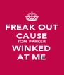 FREAK OUT CAUSE TOM PARKER WINKED AT ME - Personalised Poster A4 size
