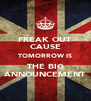 FREAK OUT CAUSE TOMORROW IS THE BIG ANNOUNCEMENT - Personalised Poster A4 size