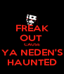 FREAK OUT  CAUSE YA NEDEN'S HAUNTED - Personalised Poster A4 size