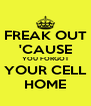 FREAK OUT 'CAUSE YOU FORGOT YOUR CELL HOME - Personalised Poster A4 size